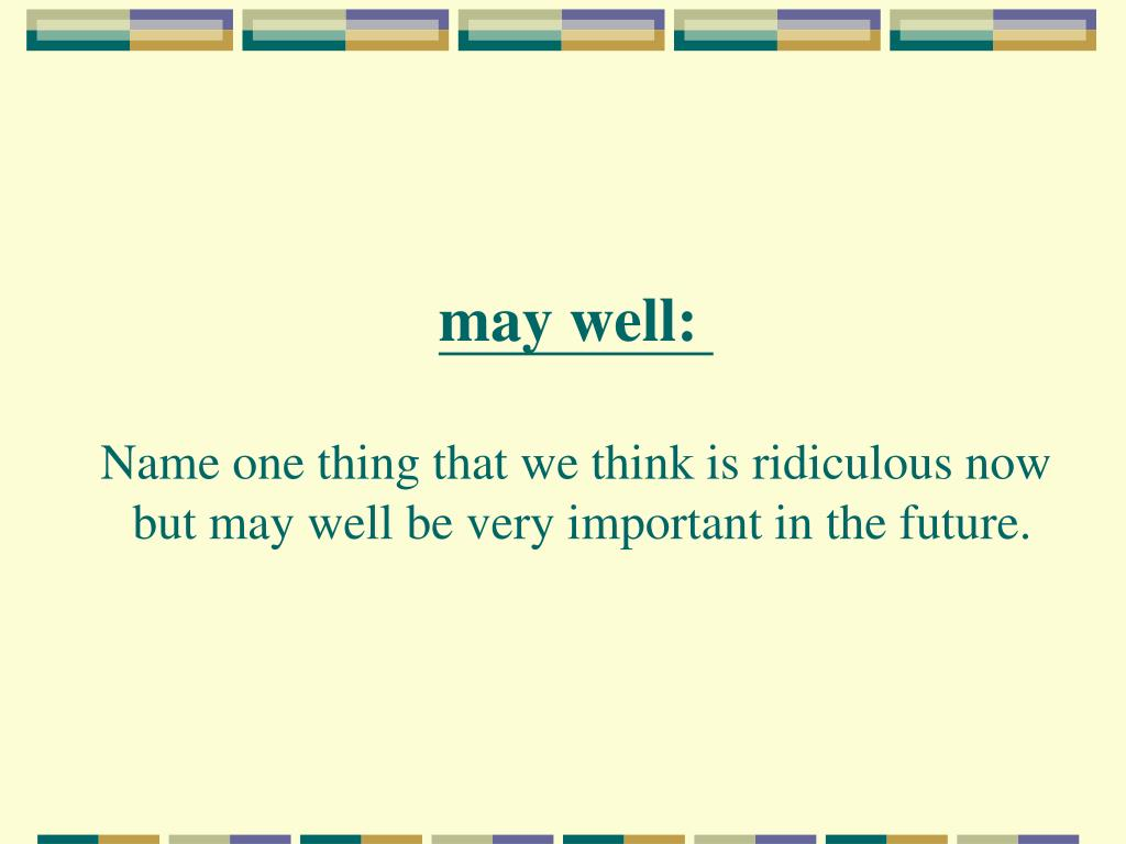 may well: