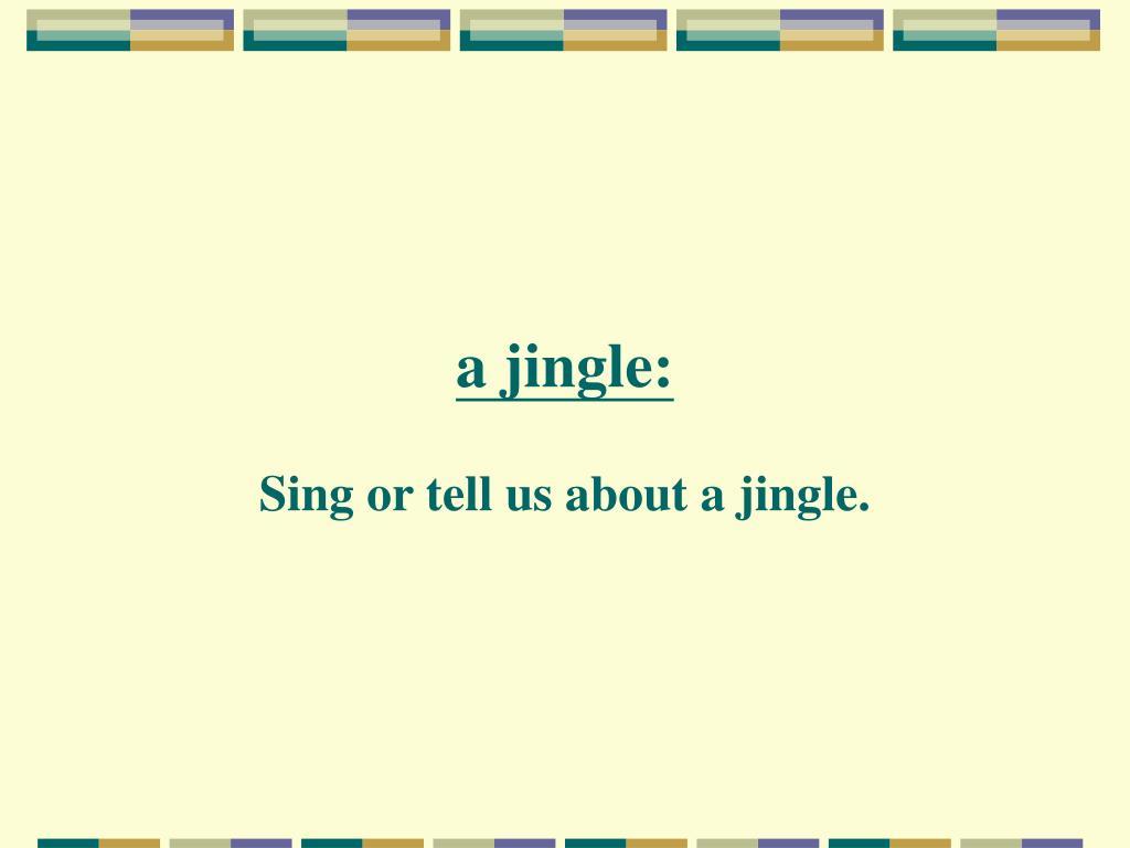 a jingle: