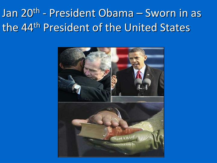 Jan 20 th president obama sworn in as the 44 th president of the united states