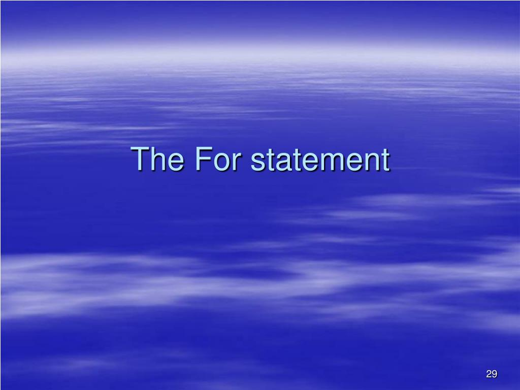The For statement