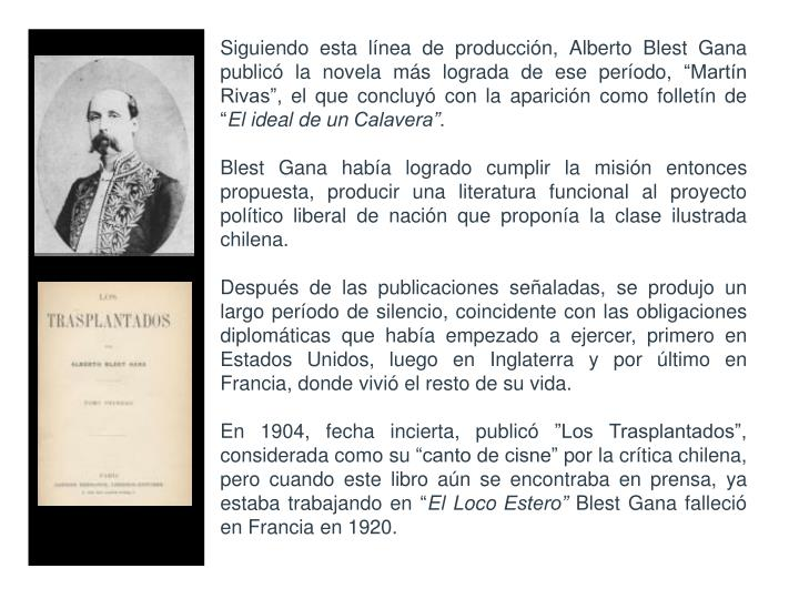 """Siguiendo esta línea de producción, Alberto Blest Gana publicó la novela más lograda de ese período, """"Martín Rivas"""", el que concluyó con la aparición como folletín de """""""