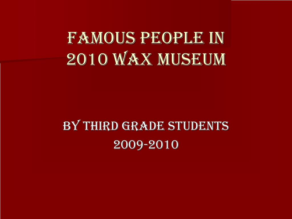 famous people in 2010 wax museum l.