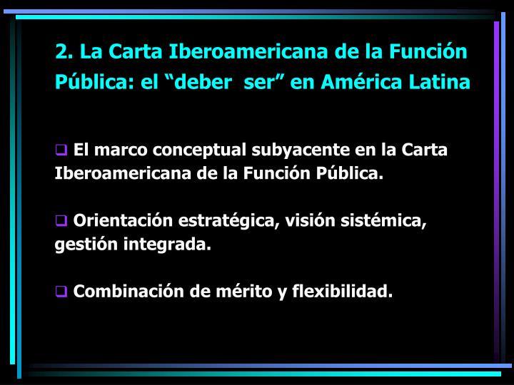 """2. La Carta Iberoamericana de la Función Pública: el """"deber  ser"""" en América Latina"""
