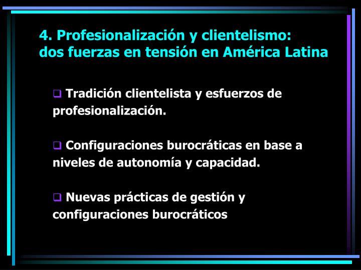 4. Profesionalización y clientelismo: