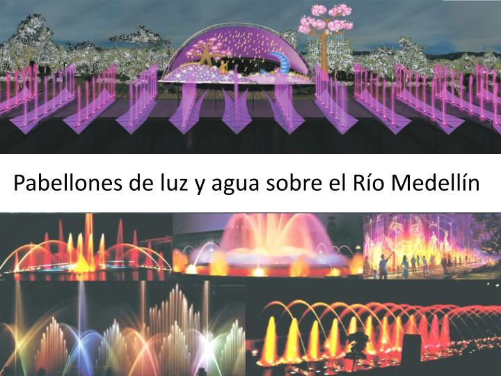 Pabellones de luz y agua sobre el Río Medellín