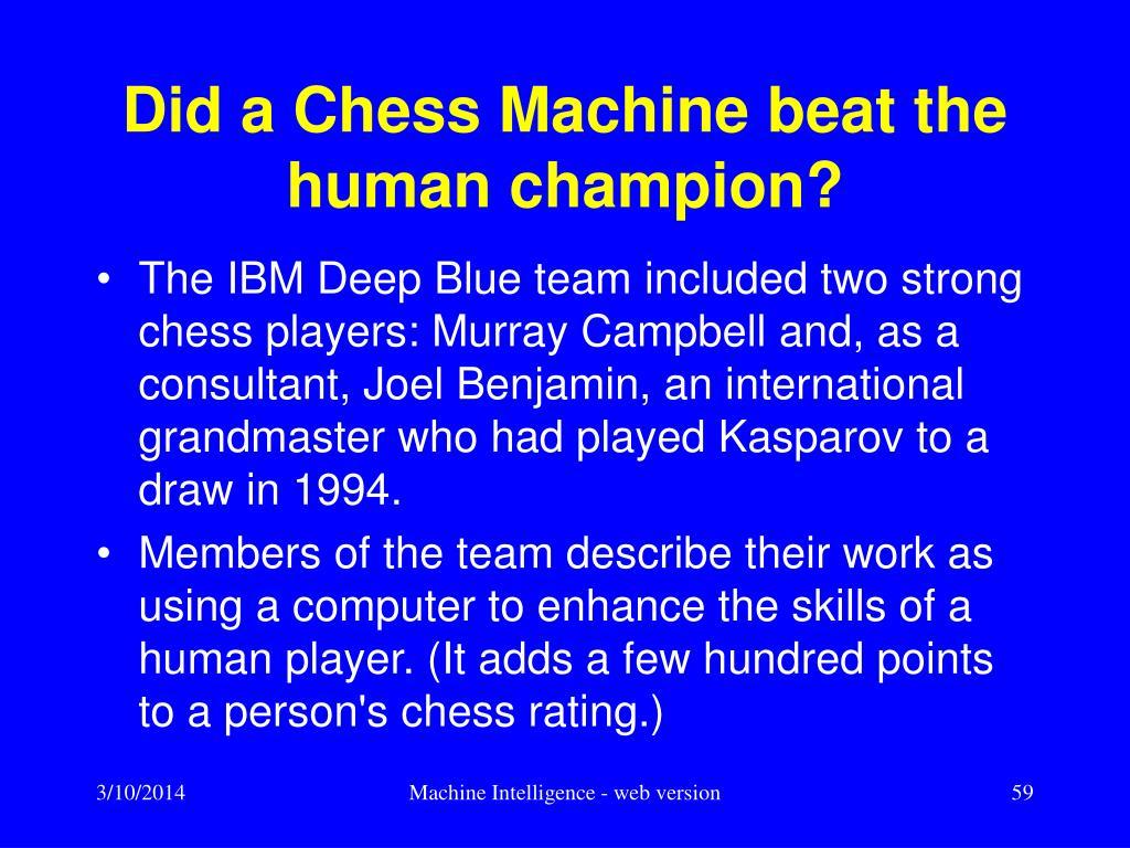 Did a Chess Machine beat the human champion?