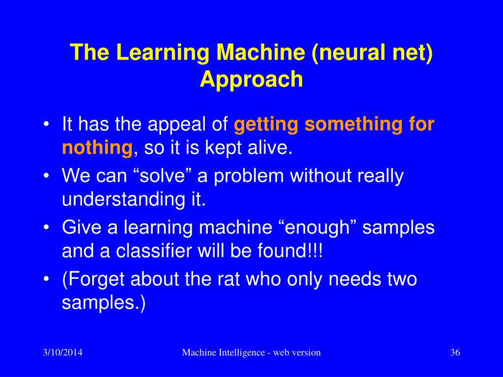 The Learning Machine (neural net) Approach