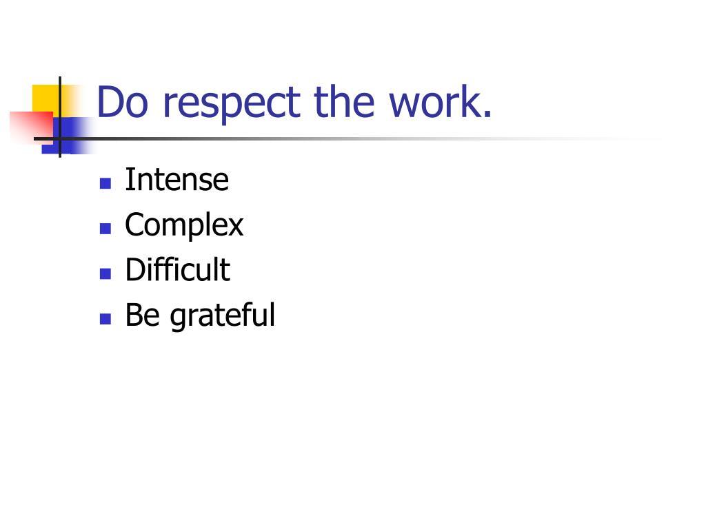 Do respect the work.