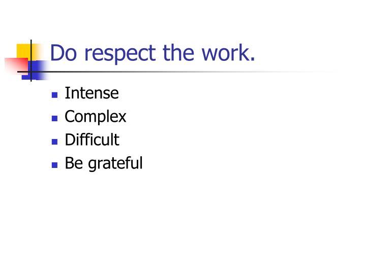 Do respect the work