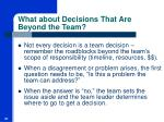 what about decisions that are beyond the team