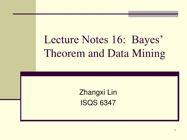 PPT - Lecture Notes 16: Bayes' Theorem and Data Mining