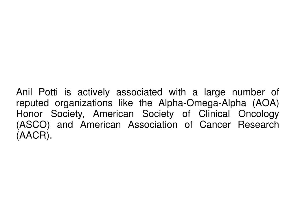Anil Potti is actively associated with a large number of reputed organizations like the Alpha-Omega-Alpha (AOA) Honor Society, American Society of Clinical Oncology (ASCO) and American Association of Cancer Research (AACR).