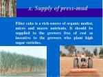 x supply of press mud