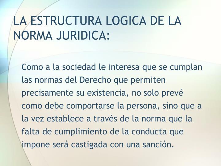 LA ESTRUCTURA LOGICA DE LA NORMA JURIDICA:
