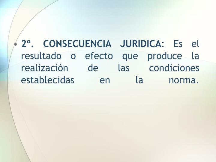 2º. CONSECUENCIA JURIDICA