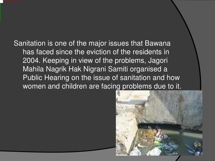 Sanitation is one of the major issues that Bawana has faced since the eviction of the residents in 2...