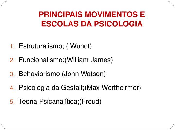 PRINCIPAIS MOVIMENTOS E ESCOLAS DA PSICOLOGIA