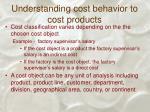understanding cost behavior to cost products