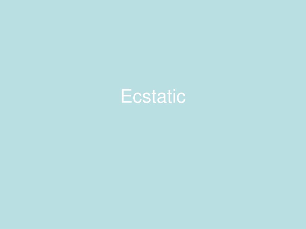 Ecstatic
