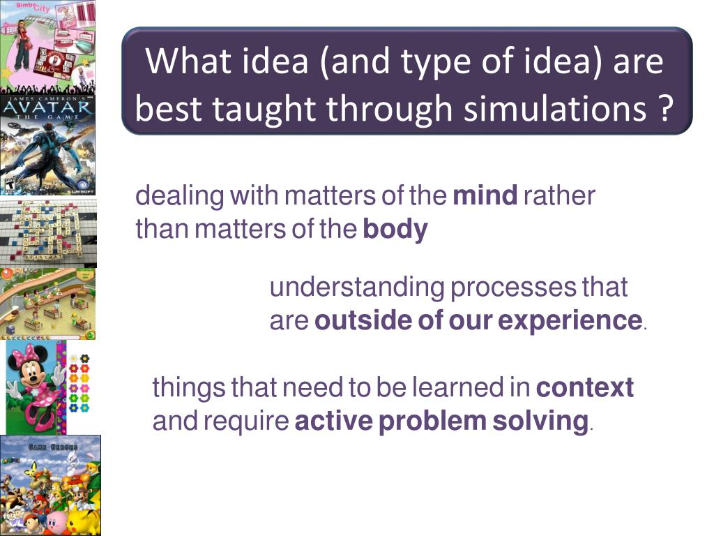 What idea (and type of idea) are best taught through simulations ?