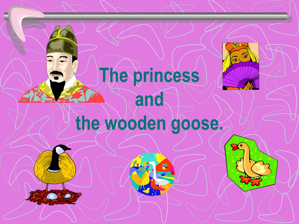 the princess and the wooden goose l.