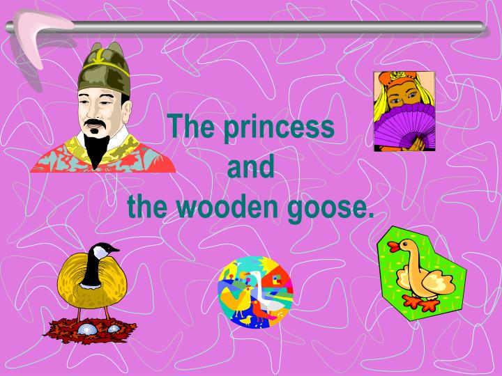 the princess and the wooden goose n.