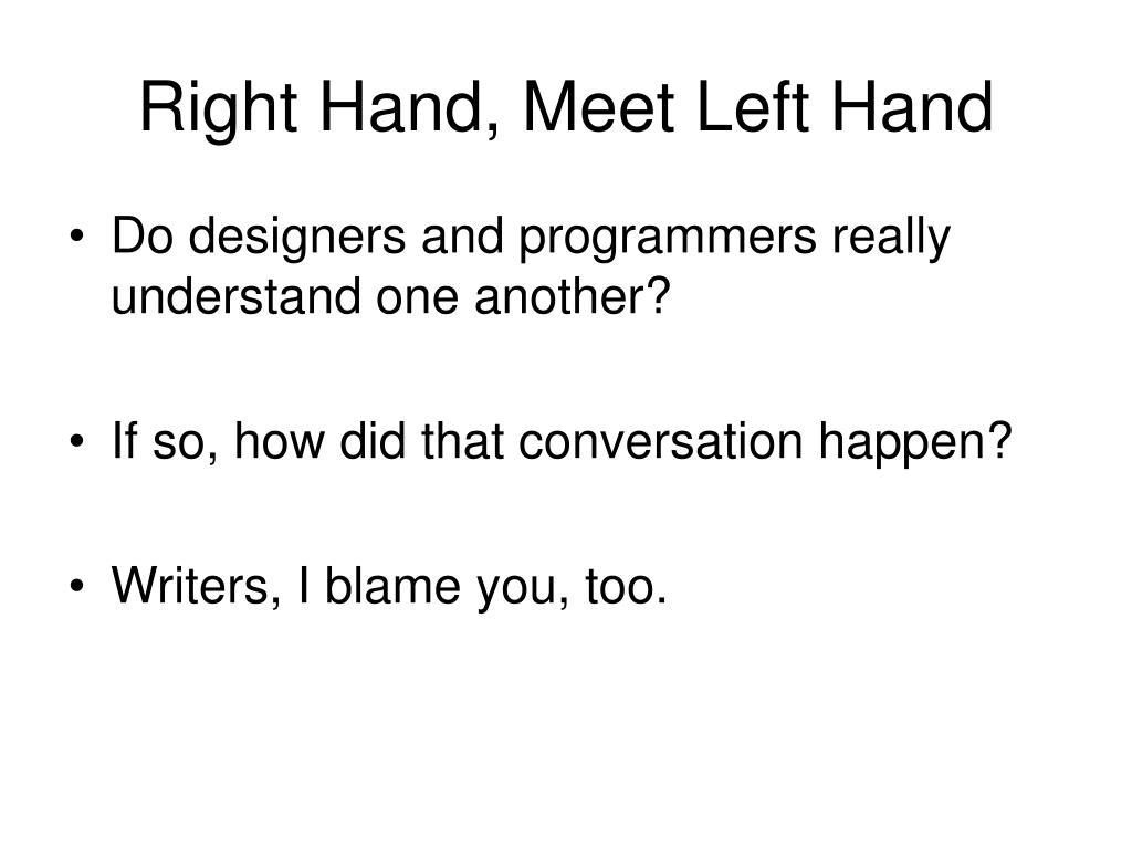 Right Hand, Meet Left Hand