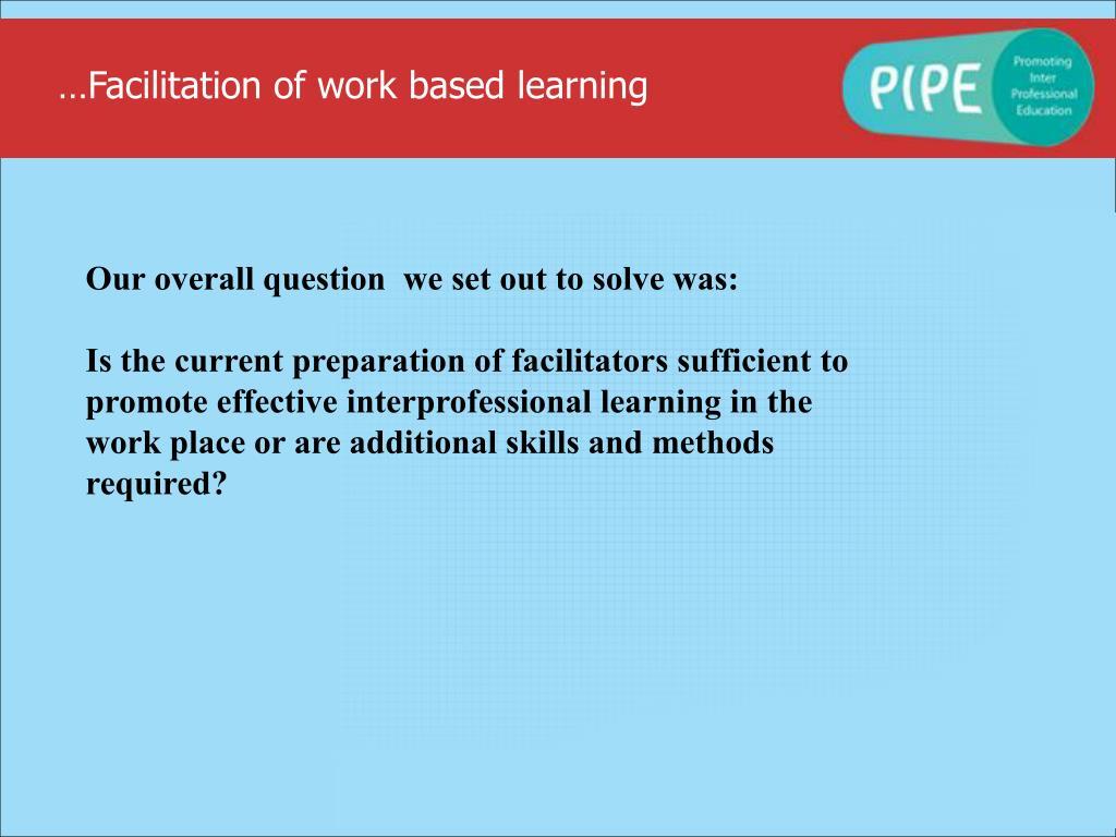 …Facilitation of work based learning