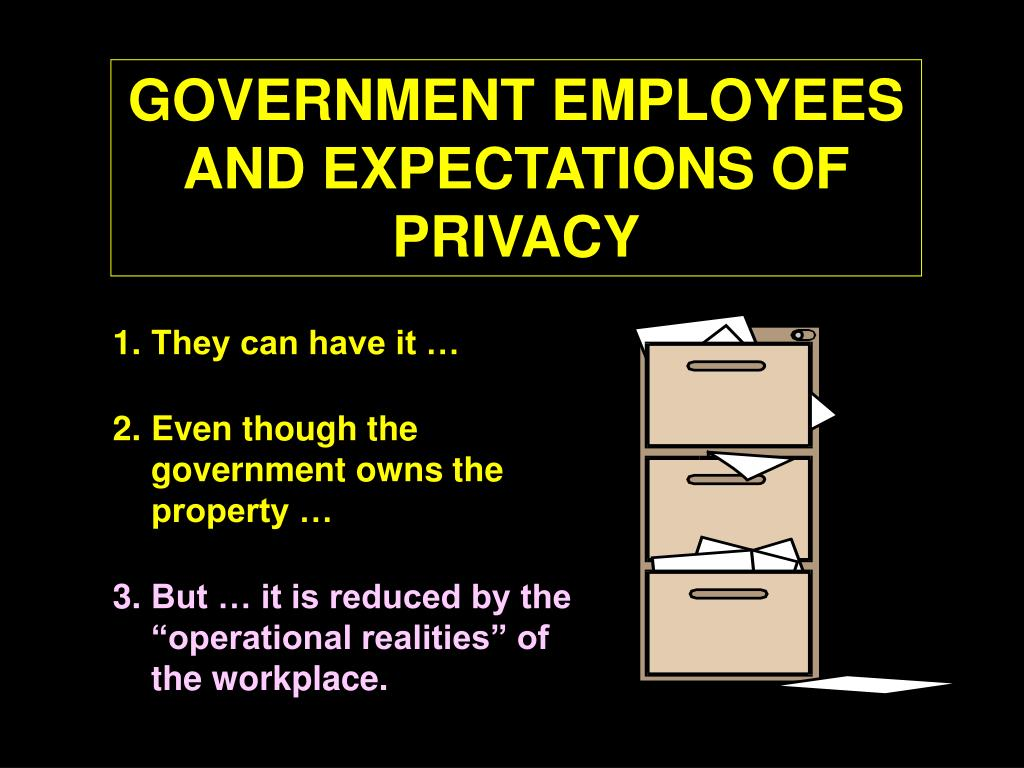 GOVERNMENT EMPLOYEES AND EXPECTATIONS OF PRIVACY