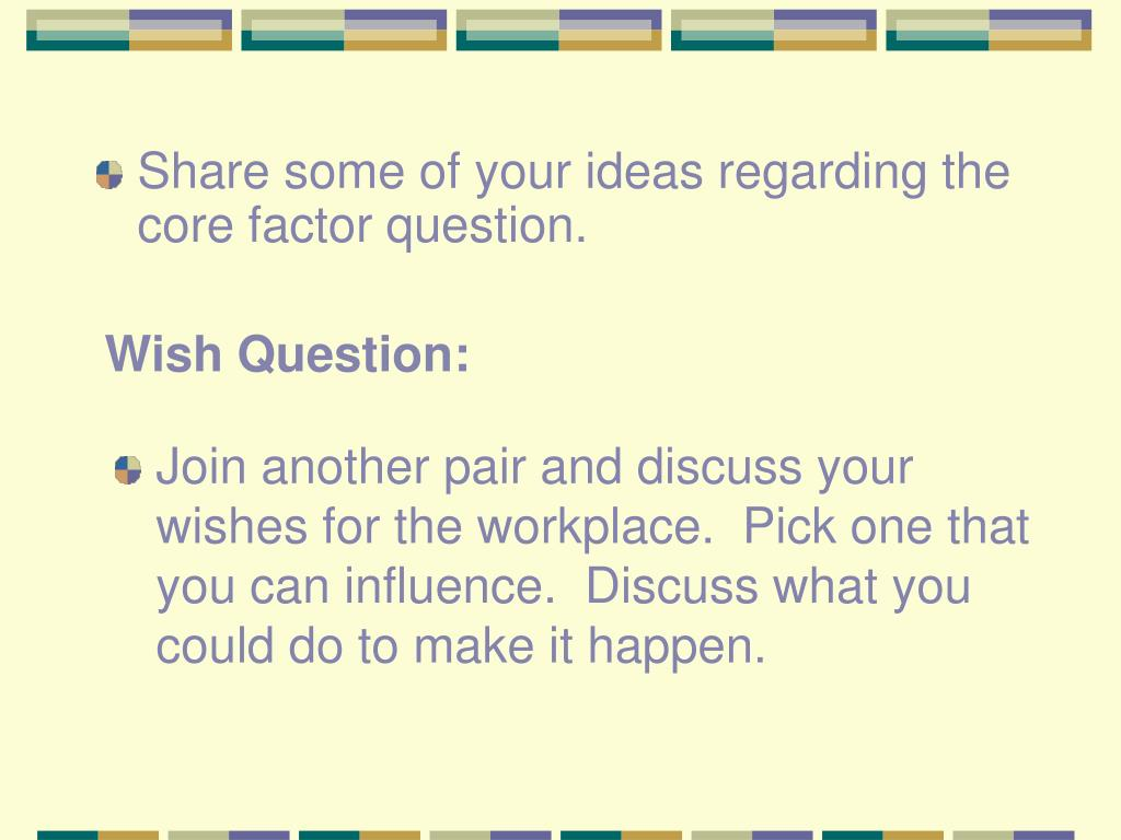 Share some of your ideas regarding the core factor question.