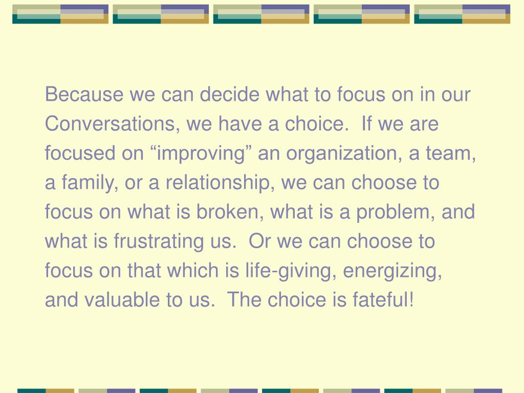 Because we can decide what to focus on in our