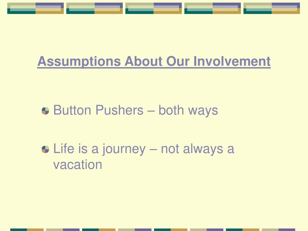 Assumptions About Our Involvement