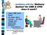 problems with the delivery system for cme cpd does it work