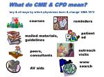 what do cme cpd mean any all ways by which physicians learn change ama 1972