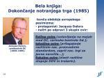 bela knjiga dokon anje notranjega trga 1985