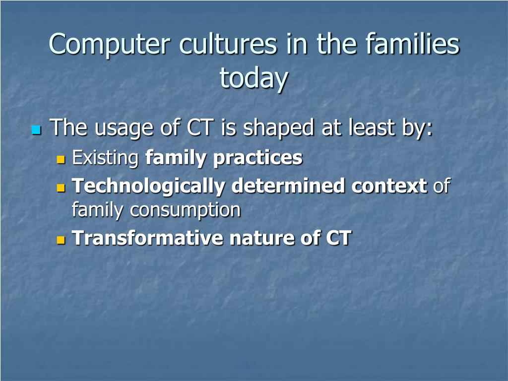 Computer cultures in the families today