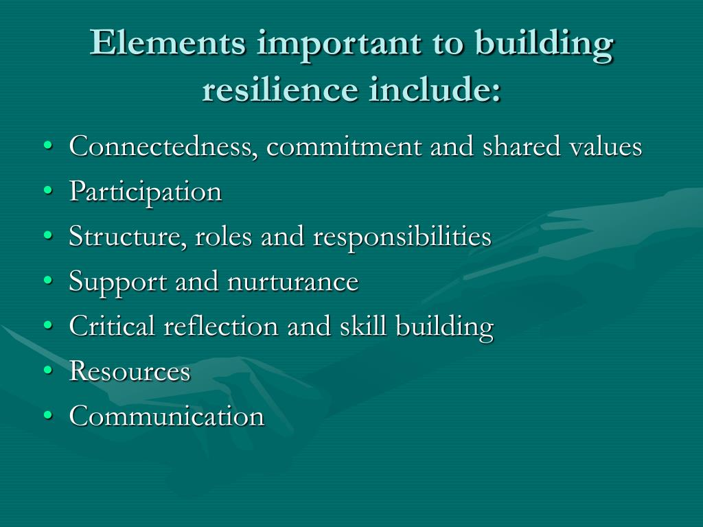 Elements important to building resilience include: