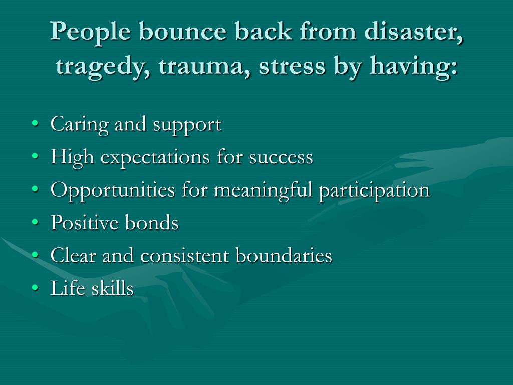 People bounce back from disaster, tragedy, trauma, stress by having: