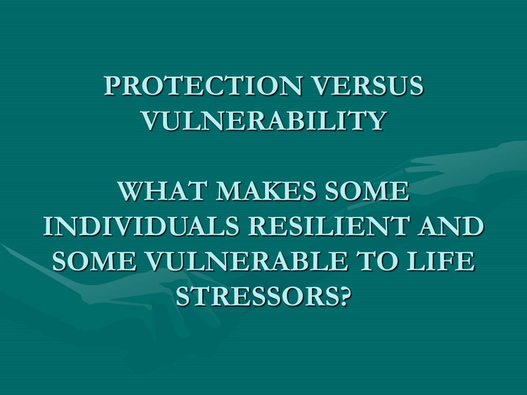 PROTECTION VERSUS VULNERABILITY