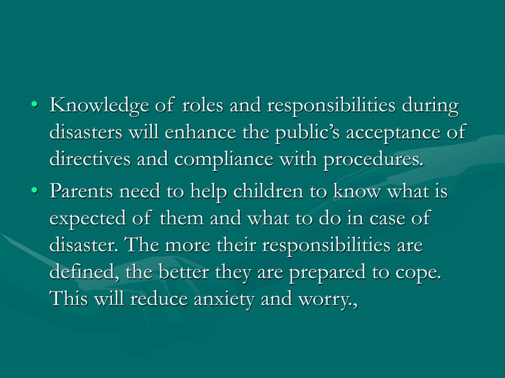 Knowledge of roles and responsibilities during disasters will enhance the public's acceptance of directives and compliance with procedures.