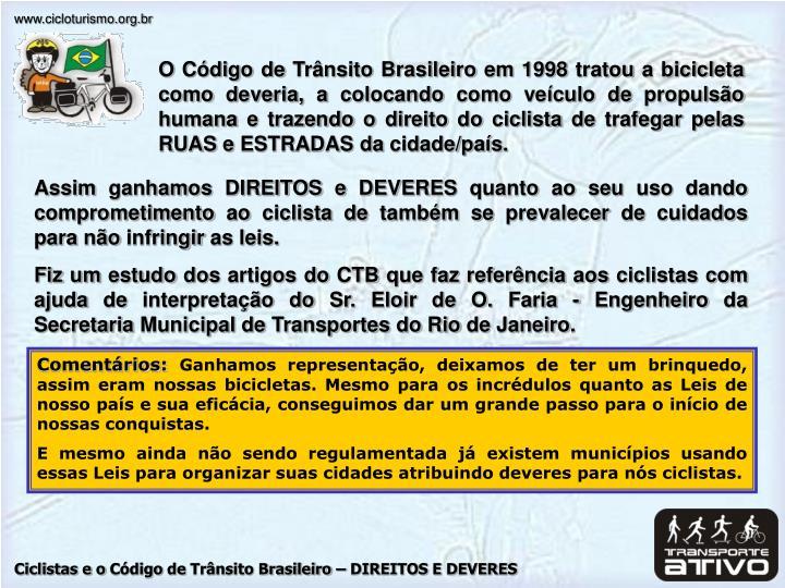 O Código de Trânsito Brasileiro em 1998 tratou a bicicleta como deveria, a colocando como veículo...