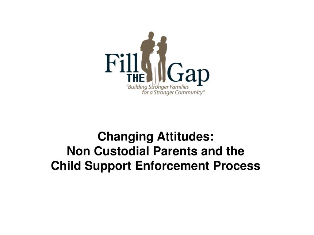 changing attitudes non custodial parents and the child support enforcement process l.