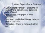 positive dependency features