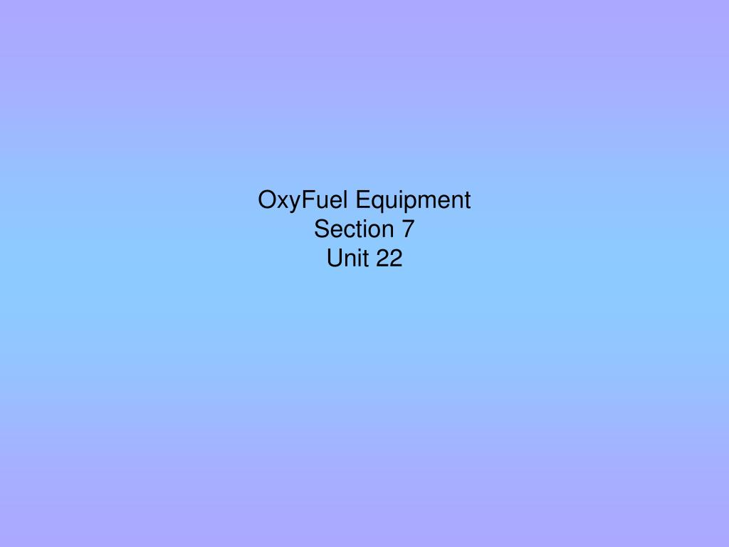 oxyfuel equipment section 7 unit 22