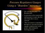 pressure regulators gauges using a bourdon movement