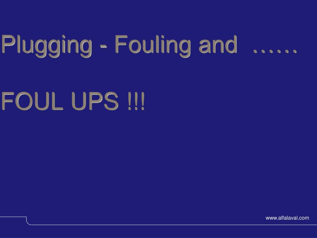 Plugging - Fouling and  ……