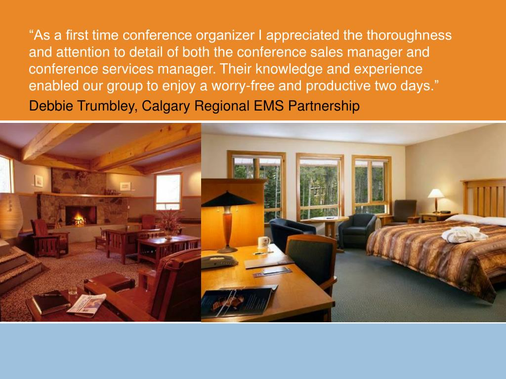 """""""As a first time conference organizer I appreciated the thoroughness and attention to detail of both the conference sales manager and conference services manager. Their knowledge and experience enabled our group to enjoy a worry-free and productive two days."""""""