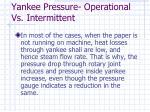 yankee pressure operational vs intermittent