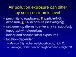air pollution exposure can differ by socio economic level
