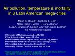 air pollution temperature mortality in 3 latin american mega cities
